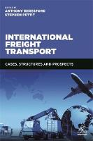 International Freight Transport Cases, Structures and Prospects by Anthony Beresford, Stephen Pettit