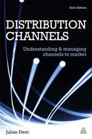 Distribution Channels Understanding and Managing Channels to Market by Julian Dent