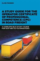 A Study Guide for the Operator Certificate of Professional Competence (CPC) in Road Freight A Complete Self-study Course for OCR and CILT Examinations by Clive Pidgeon