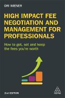 High Impact Fee Negotiation and Management for Professionals How to Get, Set, and Keep the Fees You're Worth by Ori Wiener
