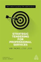 Strategic Tendering for Professional Services Win More, Lose Less by Matthew Fuller, Tim Nightingale