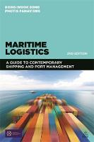 Maritime Logistics A Guide to Contemporary Shipping and Port Management by Dong-Wook Song
