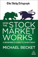 How the Stock Market Works A Beginner's Guide to Investment by Michael Becket
