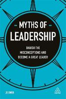 Myths of Leadership Banish the Misconceptions and Become a Great Leader by Jo Owen
