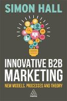 Innovative B2B Marketing New Models, Processes and Theory by Simon Hall