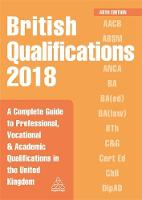British Qualifications 2018 A Complete Guide to Professional, Vocational and Academic Qualifications in the United Kingdom by Kogan Page Editorial Staff