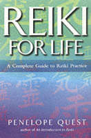 Reiki for Life The Essential Guide to Reiki Practice by Penelope Quest