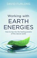 Working With Earth Energies How to tap into the healing powers of the natural world by David Furlong