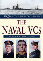 The Naval VCs of World War I by Stephen Snelling