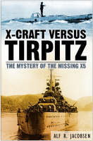 X-Craft Versus Tirpitz The Mystery of the Missing X5 by Alf R. Jacobsen