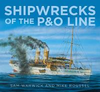 Shipwrecks of the P&O Line by Sam Warwick, Mike Roussel