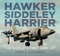 Hawker Siddeley Harrier The World's First Jump Jet by Mark A. Chambers