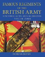 Famous Regiments of the British Army A Pictorial Guide and Celebration, Volume Three by Dorian Bond