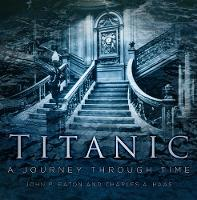 Titanic A Journey Through Time by Charles A. Haas, Jack Eaton