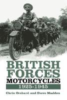 British Forces Motorcycles 1925-1945 by Chris Orchard, Steve Madden
