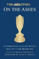 The Times on the Ashes Covering Sport's Greatest Rivalry from 1877 to the Present Day by Mike Atherton