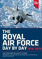 The Royal Air Force Day by Day 1918-2018 by Air Commodore Graham Pitchfork