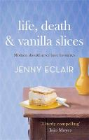 Cover for Life, Death and Vanilla Slices by Jenny Eclair