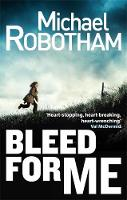 Cover for Bleed for Me by Michael Robotham