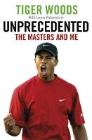 Unprecedented The Masters and Me by Tiger Woods, Lorne Rubinstein