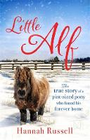 Little Alf The true story of a pint-sized pony who found his forever home by Hannah Russell