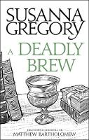 A Deadly Brew The Fourth Matthew Bartholomew Chronicle by Susanna Gregory