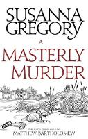 A Masterly Murder The Sixth Chronicle of Matthew Bartholomew by Susanna Gregory