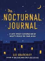 The Nocturnal Journal A Late Night Exploration of What's Really On Your Mind by Lee Crutchley