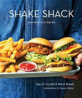 The Shake Shack Cookbook by Randy Garutti, Mark Rosati