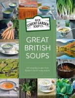 Great British Soups 120 Tempting Recipes from Britain's Master Soup-Makers by New Covent Garden Soup Company