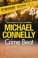 Crime Beat : Stories of Cops and Killers by Michael Connelly