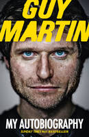 Guy Martin: My Autobiography My Life at Breakneck Speed by Guy Martin