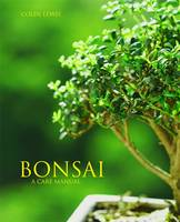 Bonsai A Care Manual by Colin Lewis
