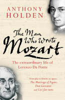 The Man Who Wrote Mozart The Extraordinary Life Of Lorenzo Da Ponte by Anthony Holden