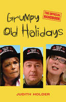 Grumpy Old Holidays The Official Handbook by Judith Holder