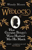 Cover for Wedlock: How Georgian Britain's Worst Husband Met His Match by Wendy Moore