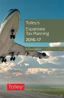 Tolley's Expatriate Tax Planning 2016-17 by Amanda Sullivan
