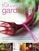 The Fruit and Vegetable Gardener The Complete Practical Guide to Kitchen Gardening, from Planning and Planting to Harvesting and Storing by Richard Bird