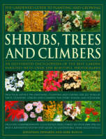 The Gardener's Guide to Planting and Growing Shrubs, Climbers and Trees Choosing, Planting and Caring for Trees, Conifers, Palms, Shrubs and Climbers for Every Season and Situation by Jonathan Edwards, Michael W. Buffin