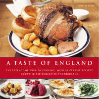 A Taste of England The Essence of English Cooking, with 30 Classic Recipes by Annette Yates