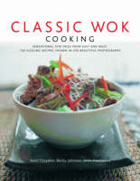 Classic Wok Cooking Sensational Stir-fries from East and West : 150 Sizzling Recipes Shown in 250 Beautiful Photographs by Sunil Vijayakar