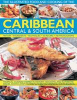 The Illustrated Food and Cooking of the Caribbean, Central and South America Tropical Cuisines Steeped in History, 150 Exotic and Authentic Dishes Shown Step by Step by Jenni Fleetwood, Marina Filippelli