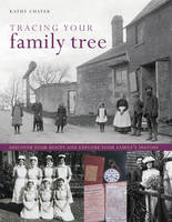 Tracing Your Family Tree Discover Your Roots and Explore Your Family's History by Kathy Chater