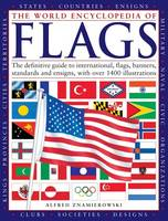 The World Encyclopedia of Flags The Definitive Guide to International Flags, Banners, Standards and Ensigns by Alfred Znamierowski