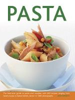 Pasta The Best-Ever Guide to Pasta and Noodles, with 260 Recipes Ranging from Hearty Soups to Baked Dishes, Shown in 1300 Photographs by Jeni Wright