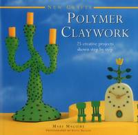 New Crafts: Polymer Claywork 25 Creative Projects Shown Step by Step by Mary Maguire