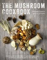 The Mushroom Cookbook A Cook's Guide to Edible Wild and Cultivated Mushrooms and Delicious Seasonal Recipes to Cook with Them by Michael Hyams, Liz O'Keefe
