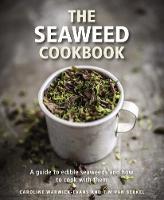 The Seaweed Cookbook A Guide to Edible Seaweeds and How to Cook with Them by Caroline Warwick-Evans, Tim van Berkel, Michael Hyams
