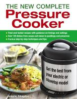 The New Complete Pressure Cooker Get the Best from Your Electric or Stovetop Machine by Jennie Shapter