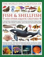 The Illlustrated Encyclopedia of Fish & Shellfish of the World A Natural History Identification Guide to the Diverse Animal Life of Deep Oceans, Open Seas, Reefs, Estuaries, Shorelines, Ponds, Lakes a by Derek Hall, Daniel Gilpin, Mary-Jane Beer